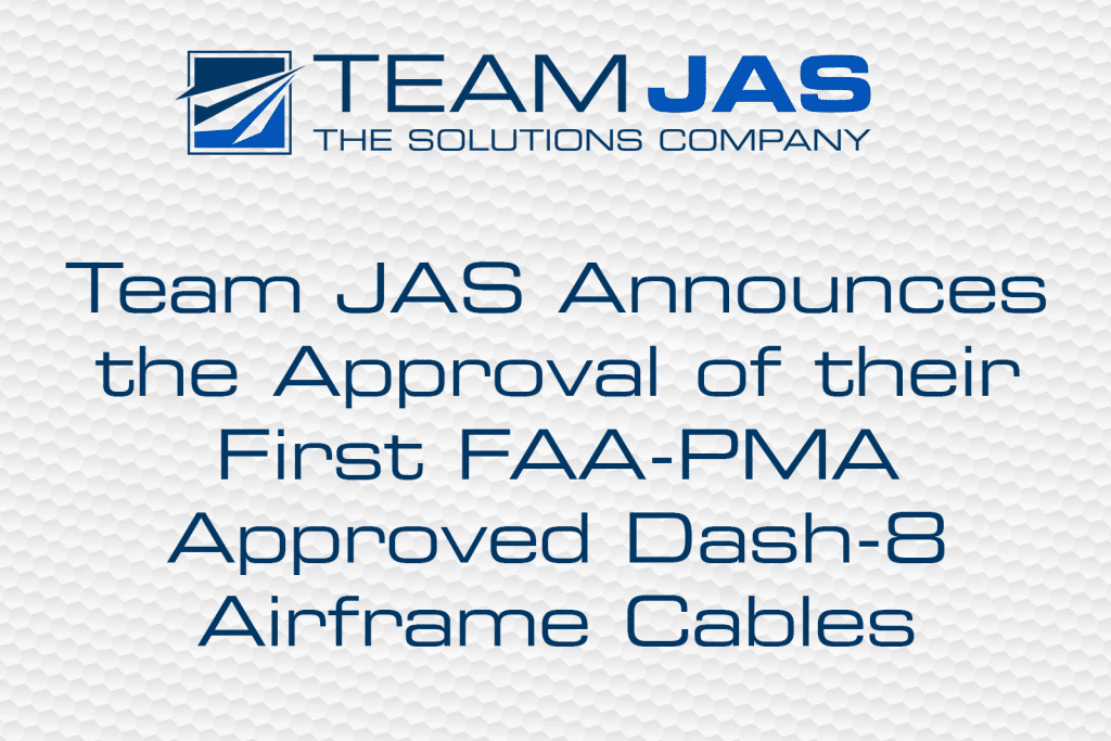 Team JAS Announces the Approval of their First FAA-PMA Approved Dash-8 Airframe Cables